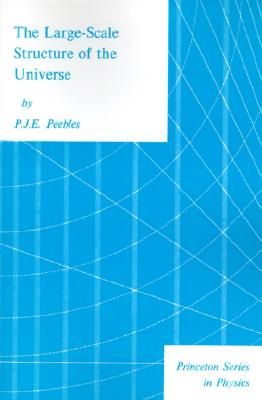 Large Scale Structure of the Universe By Peebles, Phillip James Edwin