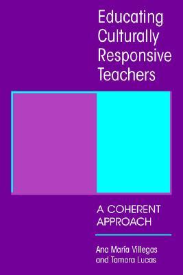 Educating Culturally Responsive Teachers By Villegas, Ana Maria/ Lucas, Tamara